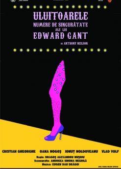 Afis spectacol - ULUITOARELE NUMERE DE SINGURĂTATE ALE LUI EDWARD GANT, Teatrul Dramatic Fani Tardini Galati