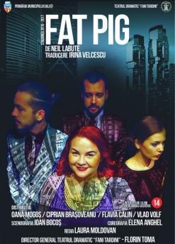 Afis spectacol - FAT PIG, Teatrul Dramatic Fani Tardini Galati